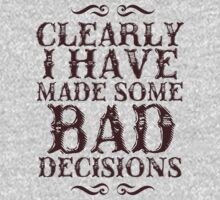 clearly i have made some BAD decisions. T-Shirt