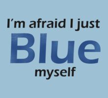 I'm afraid I just blue myself  by Comitatus