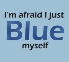 I'm afraid I just blue myself  by Comitatus