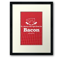 It's Always the Right Time for Bacon! Framed Print