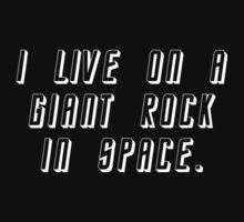 I Live On A Giant Rock In Space by BrightDesign