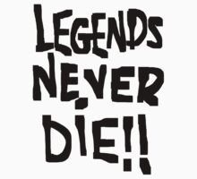 LEGENDS NEVER DIE by Azzurra