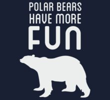 Polar Bears Have More Fun by Look Human
