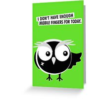 I DON'T HAVE ENOUGH  MIDDLE FINGERS FOR TODAY. Greeting Card
