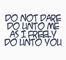 do not dare do unto me as I freely do unto you by digerati