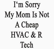 I'm Sorry My Mom Is Not A Cheap HVAC & R Tech  by supernova23