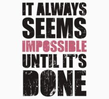 It Always Seems Impossible Until It's Done by Look Human