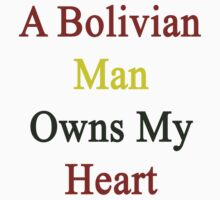 A Bolivian Man Owns My Heart by supernova23