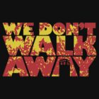 We Don't Walk Away by gcrows