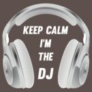 Keep Calm I am the DJ by waqqas