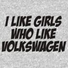 I like girls who like Volkswagen by vincepro76