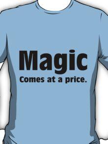 Magic Comes at a Price T-Shirt
