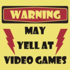 Warning may yell at video games by waqqas
