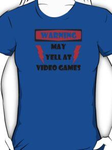 Warning may yell at video games T-Shirt