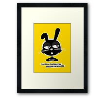 PLEASE DON'T  INTERRUPT ME WHILE IM IGNORING YOU. Framed Print