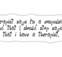 My therapist says I'm a compulsive liar and that I should stop saying that i have a therapist. Sticker