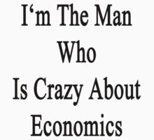 I'm The Man Who Is Crazy About Economics  by supernova23