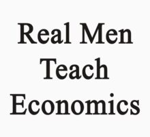 Real Men Teach Economics  by supernova23
