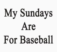 My Sundays Are For Baseball  by supernova23