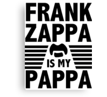 Frank Zappa - Is My Pappa Canvas Print