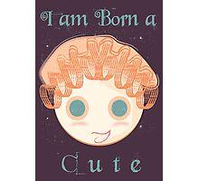I am born a cute Photographic Print