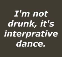I'm not drunk, it's interpretive dance. by LouisGerard
