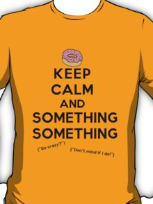 Keep Calm and Something Something (lights version) T-Shirt