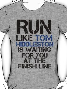 Run Like Tom Hiddleston is Waiting T-Shirt