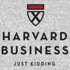 Harvard Business (Just Kidding) by Look Human