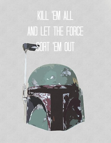 Kill 'Em All and Let the Force Sort 'Em Out by Denise Giffin