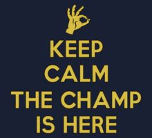 Keep Calm The Champ Is Here by Alsvisions