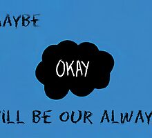 "Maybe ""okay"" will be our ""always."" by BethanInChains"
