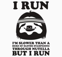 I Run Slower Than A Herd Of Sloths by Look Human