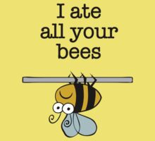 I ate all your bees...  Kids Clothes