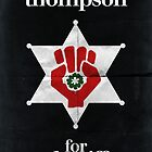 Hunter S. Thompson for Sheriff by OurBrokenHouse