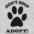 DON'T SHOP....ADOPT! by Tarnya  Burke