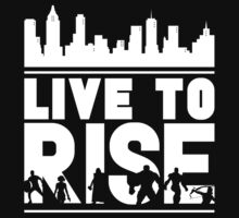 Live To Rise - White Text by shaylayy