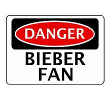 DANGER BIEBER FAN FAKE FUNNY SAFETY SIGN SIGNAGE Photographic Print