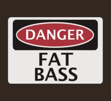 DANGER FAT BASS FAKE FUNNY SAFETY SIGN SIGNAGE by DangerSigns