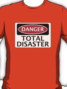 DANGER TOTAL DISASTER FAKE FUNNY SAFETY SIGN SIGNAGE T-Shirt