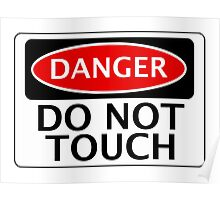 DANGER DO NOT TOUCH FUNNY FAKE SAFETY SIGN SIGNAGE Poster