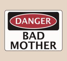DANGER BAD MOTHER, FAKE FUNNY SAFETY SIGN SIGNAGE by DangerSigns