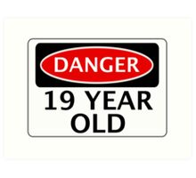 DANGER 19 YEAR OLD, FAKE FUNNY BIRTHDAY SAFETY SIGN Art Print