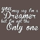 You May Say I'm A Dreamer (white) by LifeDesigned