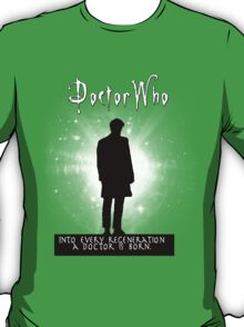 Into every regeneration a Doctor is born T-Shirt