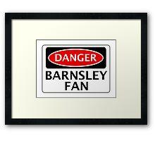 DANGER BARNSLEY FAN, FOOTBALL FUNNY FAKE SAFETY SIGN Framed Print