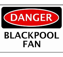 DANGER BLACKPOOL FAN, FOOTBALL FUNNY FAKE SAFETY SIGN by DangerSigns