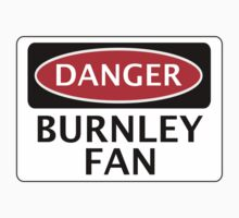 DANGER BURNLEY FAN, FOOTBALL FUNNY FAKE SAFETY SIGN by DangerSigns