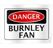DANGER BURNLEY FAN, FOOTBALL FUNNY FAKE SAFETY SIGN Poster