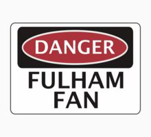 DANGER FULHAM FAN, FOOTBALL FUNNY FAKE SAFETY SIGN by DangerSigns